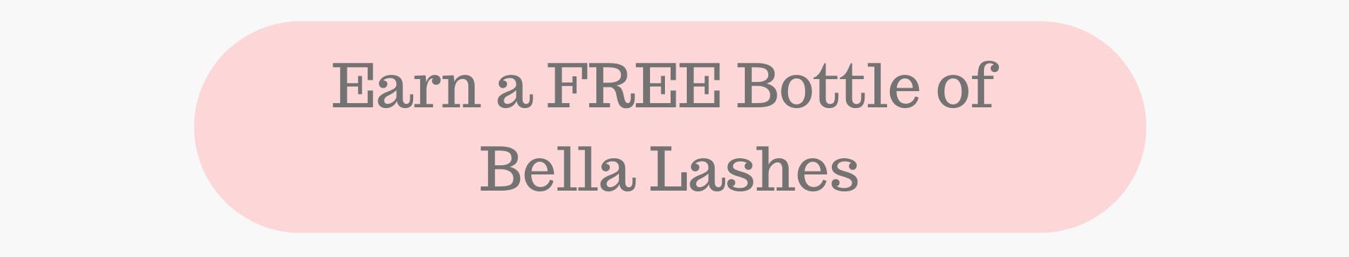 Earn a Free bottle of Bella Lashes